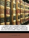 History of the French Academy, 16354-1910 : With an Outline Sketch of the Institute of Franc...