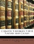 Climatic Changes : Their Nature and Causes