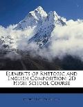 Elements of Rhetoric and English Composition; 2D High School Course