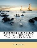 Le Cardinal Carlo Carafa (1519-1561): tude Sur Le Pontificat De Paul Iv. (French Edition)