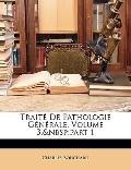Trait De Pathologie Gnrale, Volume 3,part 1 (French Edition)