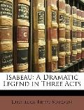 Isabeau: A Dramatic Legend in Three Acts
