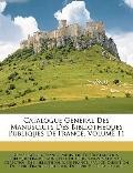 Catalogue Gnral Des Manuscrits Des Bibliothques Publiques De France, Volume 11 (French Edition)