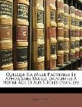 Quelque Six Mille Proverbes Et Aphorismes Usuels Emprunts  Notre ge Et Aux Sicles Derniers (...