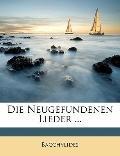 Die Neugefundenen Lieder ... (German Edition)