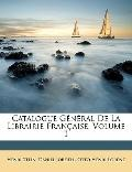 Catalogue Gnral De La Librairie Franaise, Volume 1 (French Edition)