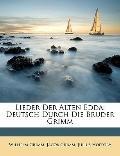 Lieder Der Alten Edda: Deutsch Durch Die Bruder Grimm (German Edition)