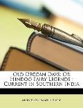 Old Deccan Days: Or Hindoo Fairy Legends ; Current in Southern India