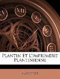 Plantin Et L'imprimerie Plantinienne (French Edition)