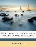 Word and Sentence Book: A Graded Course in Spelling
