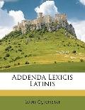 Addenda Lexicis Latinis (Latin Edition)