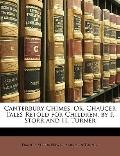 Canterbury Chimes: Or, Chaucer Tales Retold for Children, by F. Storr and H. Turner