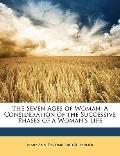 The Seven Ages of Woman: A Consideration of the Successive Phases of a Woman's Life