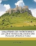 Vollständiges Wörterbuch Zu Den Verwandlungen des Publius Ovidius Naso