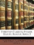 Everyday Classics : Primer-Eighth Reader, Book 5