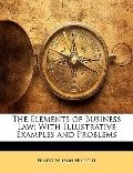 Elements of Business Law : With Illustrative Examples and Problems