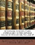 Wisconsin Reports : Cases Determined in the Supreme Court of Wisconsin, Volume 49