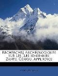 Recherches Archéologiques Sur les Îles Ioniennes : Zante. Cérigo. Appendice