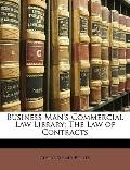 Business Man's Commercial Law Library : The Law of Contracts