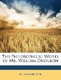 Philosophical Works of Mr William Dudgeon