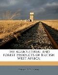 Agricultural and Forest Products of British West Africa;