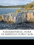 Biographical Index of American Public Men