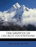 Growth of Church Institutions