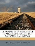 Roman de la Rose Publié D'Après le Manuscrit du Vatican Par G Servois