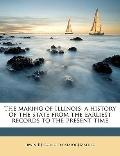 Making of Illinois; a History of the State from the Earliest Records to the Present Time