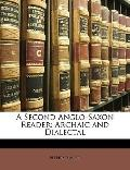 Second Anglo-Saxon Reader : Archaic and Dialectal