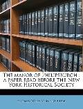Manor of Philipsburgh : A paper read before the New York Historical Society