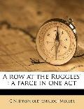 Row at the Ruggles' : A farce in one Act