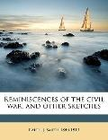 Reminiscences of the Civil War, and Other Sketches
