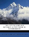 Citizen and the Republic; a Text-Book in Government