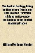 The Book of Geology; Being an Elementary Treatise on That Science ; to Which Is Added an Acc...