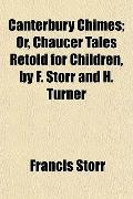 Canterbury Chimes; Or, Chaucer Tales Retold for Children, by F. Storr and H. Turner
