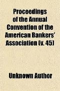 Proceedings of the Annual Convention of the American Bankers' Association (v. 45)