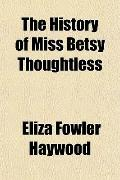 History of Miss Betsy Thoughtless