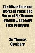 The Miscellaneous Works in Prose and Verse of Sir Thomas Overbury, Knt; Now First Collected