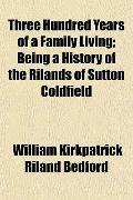 Three Hundred Years of a Family Living; Being a History of the Rilands of Sutton Coldfield