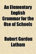 An Elementary English Grammar for the Use of Schools