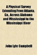 A Physical Survey Extending From Atlanta, Ga., Across Alabama and Mississippi to the Mississ...