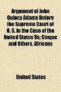 Argument of John Quincy Adams Before the Supreme Court of U. S. in the Case of the United St...