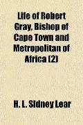 Life of Robert Gray, Bishop of Cape Town and Metropolitan of Africa (2)