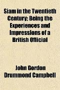 Siam in the Twentieth Century; Being the Experiences and Impressions of a British Official