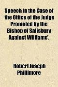 Speech in the Case of 'the Office of the Judge Promoted by the Bishop of Salisbury Against W...