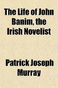 The Life of John Banim, the Irish Novelist