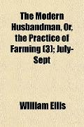 The Modern Husbandman, Or, the Practice of Farming (3); July-Sept