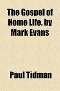The Gospel of Home Life, by Mark Evans