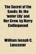 The Secret of the Sands; Or, the 'water Lily' and Her Crew, by Harry Collingwood